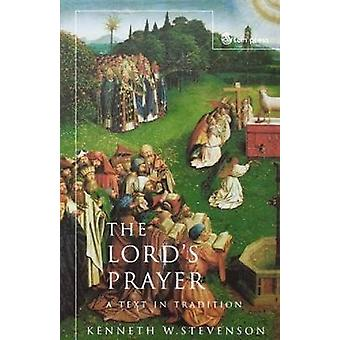 The Lords Prayer A Text in Tradition by Stevenson & Kenneth W.