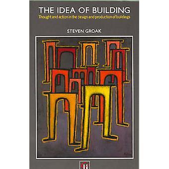 The Idea of Building by Groak & Steven