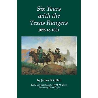 Six Years with the Texas Rangers 1875 to 1881 by Gillett & James B.
