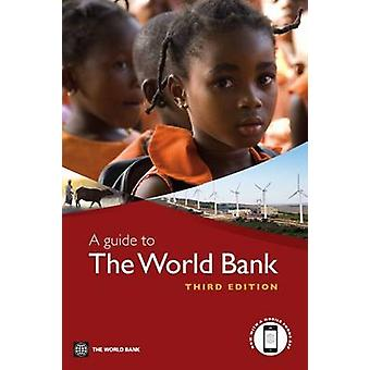 A Guide to the World Bank by World Bank