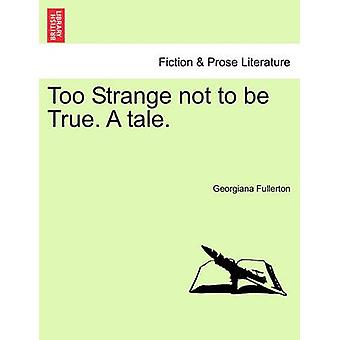 Too Strange not to be True. A tale. by Fullerton & Georgiana