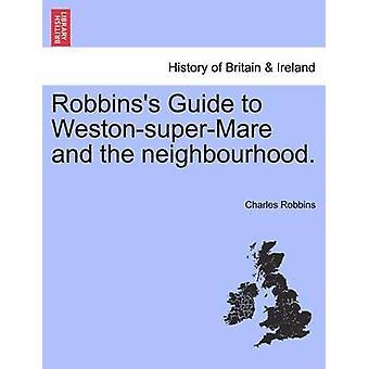 Robbinss Guide to WestonsuperMare und der Nachbarschaft. von Robbins & Charles