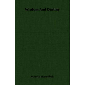 Wisdom And Destiny by Maeterlinck & Maurice