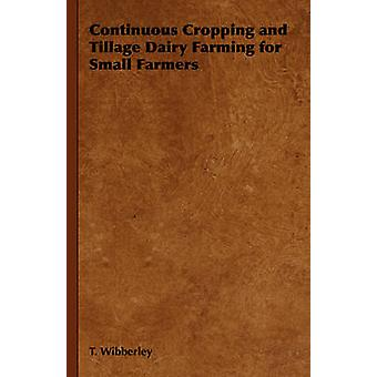Continuous Cropping and Tillage Dairy Farming for Small Farmers by Wibberley & T.
