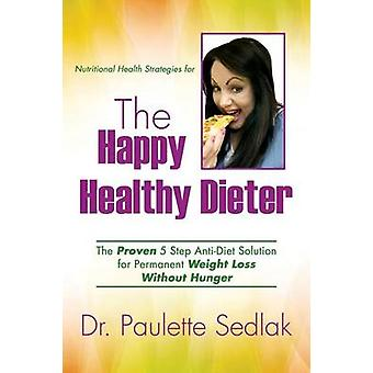 The Happy Healthy Dieter by Sedlak & Dr. Paulette