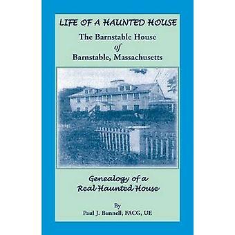 Leben ein Spukhaus. Das Barnstable House of Barnstable, Massachusetts. Genealogie eines echten Haunted House von Bunnell & Paul J.