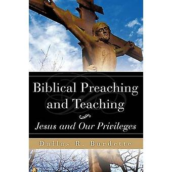Biblical Preaching and Teaching Volume 1 by Burdette & Dallas R.