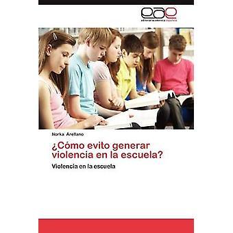 Como Evito Generar Violencia nl La Escuela door Arellano & Norka