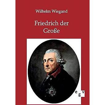 Friedrich der Groe by Wiegand & Wilhelm