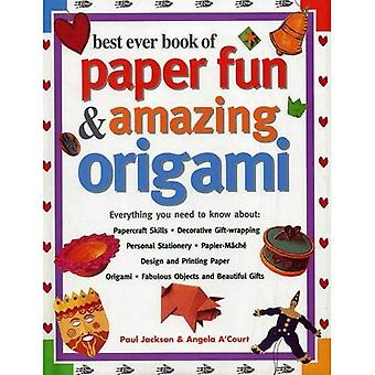 Best Ever Book of Paper Fun & Amazing Origami: Everything You Ever Need to Know About: Papercrafts, Decorative...