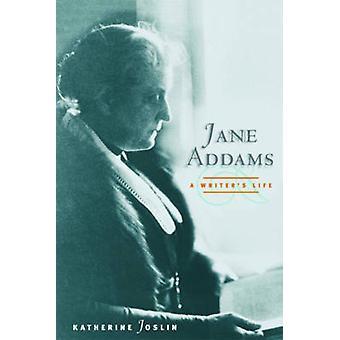 Jane Addams - a Writer's Life by Katherine Joslin - 9780252076343 Book