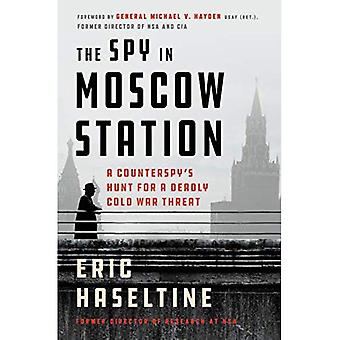 The Spy in Moscow Station:� A Counterspy's Hunt for a� Deadly Cold War Threat