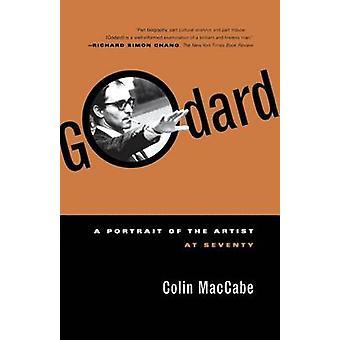 Godard - A Portrait of the Artist at Seventy by Colin Maccabe - 978057