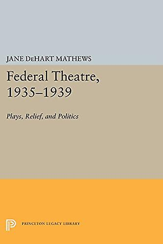 Federal Theatre - 1935-1939 - Plays - Relief - and Politics by Jane De