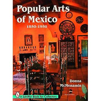 Popular Arts of Mexico - 1850-1950 by Donna McMenamin - 9780764332845