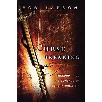 Curse Breaking - Freedom from the Bondage of Generational Sins by Bob