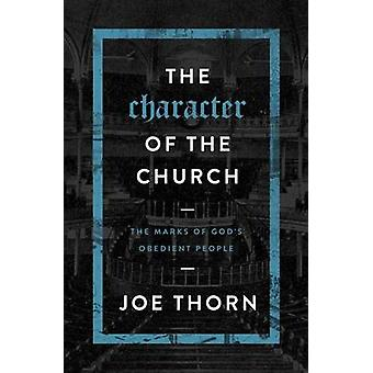 The Character of the Church - The Marks of God's Obedient People by Jo
