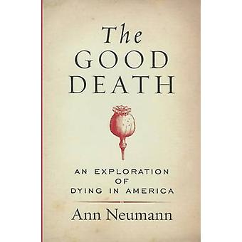 The Good Death - An Exploration of Dying in America by Ann Neumann - 9