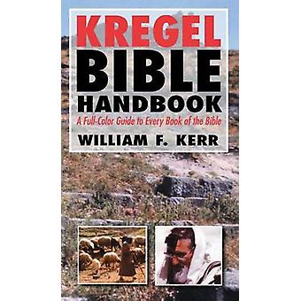The Kregel Bible Handbook - A Full-Color Guide to Every Book of the Bi