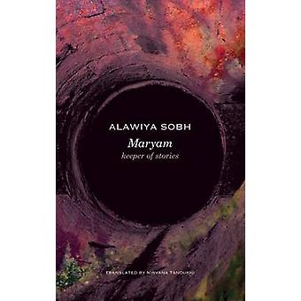 Maryam - Keeper of Stories by Alawiya Sobh - Nirvana Tanoukhi - 978085