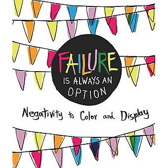 Failure Is Always an Option - Negativity to Color and Display by Caitl