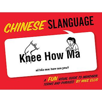 Slanguage Chinese - A Fun Visual Guide to Mandarin Terms and Phrases b