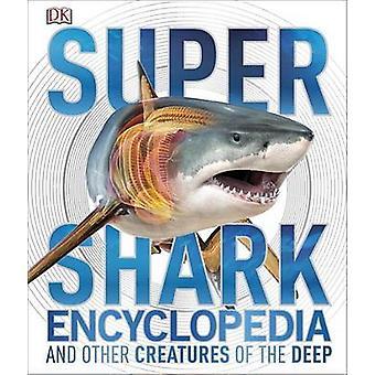 Super Shark Encyclopedia by DK Publishing - Derek Harvey - DK - 97814