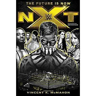 Nxt - the Future is Now by Jon Robinson - Vincent K. McMahon - 9781770