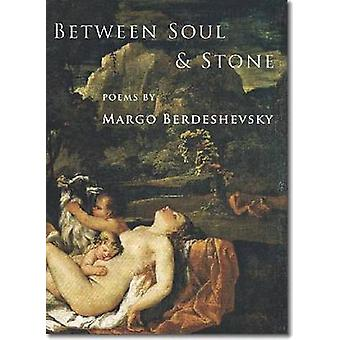 Between Soul and Stone - Poems by Margo Berdeshevsky - 9781931357869 B