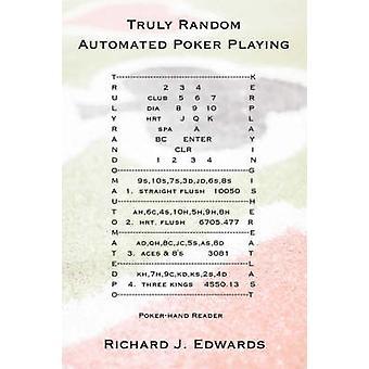 Truly Random Automated Poker Playing by Edwards & Richard J.