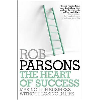The Heart of Success by Rob Parsons