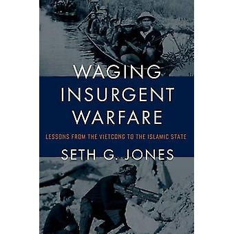Waging Insurgent Warfare - Lessons from the Vietcong to the Islamic St