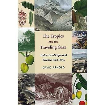 The Tropics and the Traveling Gaze - India - Landscape - and Science -