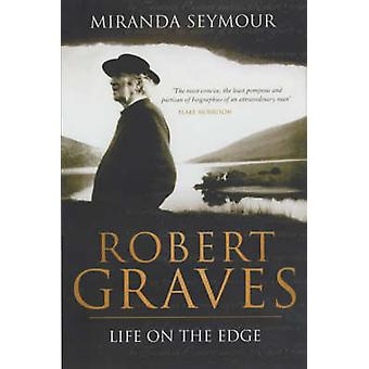 Robert Graves - Life on the Edge by Miranda Seymour - 9780743232197 Bo