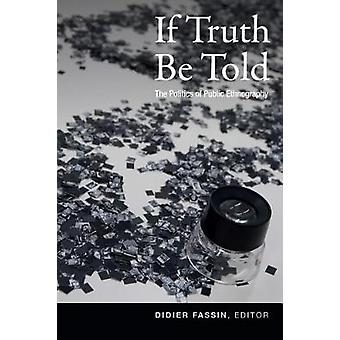 If Truth Be Told - The Politics of Public Ethnography by Didier Fassin