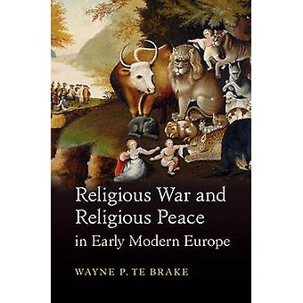 Religious War and Religious Peace in Early Modern Europe by Wayne P.