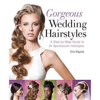 Gorgeous Wedding Hairstyles - A Step-by-step Guide to 34 Spectacular H