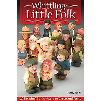 Whittling Little Folk - 20 Delightful Characters to Carve and Paint by