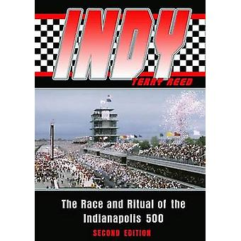 Indy - The Race and Ritual of the Indianapolis 500 by Terry Reed - 978
