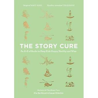 The Story Cure - An A-Z of Books to Keep Kids Happy - Healthy and Wise