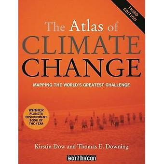 The Atlas of Climate Change - Mapping the World's Greatest Challenge (