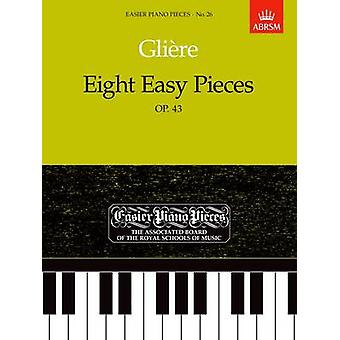 Eight Easy Pieces - Op. 43 - Easier Piano Pieces 26 by Reinhold Gliere