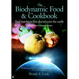 The Biodynamic Food and Cookbook - Real Nutrition That Doesn't Cost th