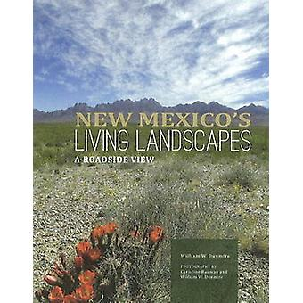 New Mexico's Living Landscapes - A Roadside View by William W. Dunmire