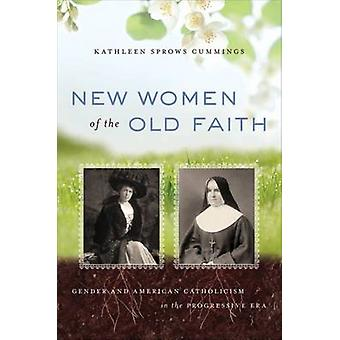 New Women of the Old Faith - Gender and American Catholicism in the Pr