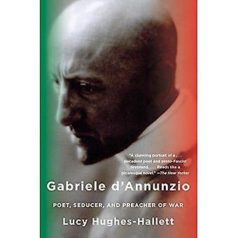 Gabriele D'Annunzio: Dichter verleider, en predikant van oorlog