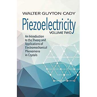Piezoelectricity: Volume Two: An Introduction to the Theory and Applications � of Electromechanical Phenomena in Crystals: An Introduction to the Theory and Applications of Electromechanical Phenomena in Crystals