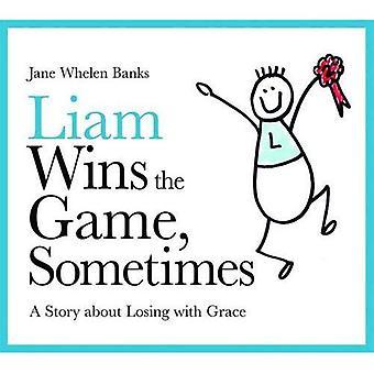 Liam, gewinnt das Spiel manchmal: eine Geschichte über den Verlust mit Grace (Liam sagt) (Liam Bücher)