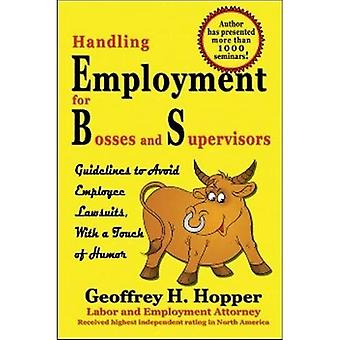 Handling Employment for Bosses and Supervisors: Avoid Employee Lawsuits: Guidelines to Avoid Employee Lawsuits with a Touch of Humor