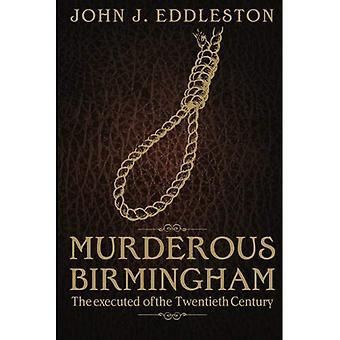 Moorddadige Birmingham: Uitgevoerd van de twintigste eeuw. John J. Eddleston